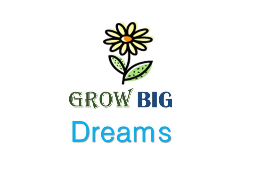 Grow Big Dreams
