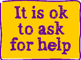 It is ok to ask for help