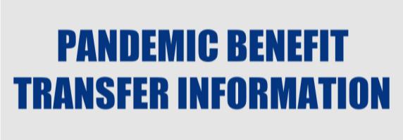 PANDEMIC BENEFIT TRANSFER INFORMATION