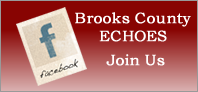 BROOKS COUNTY ECHOES - JOIN US