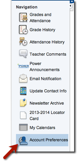 Navigation window with a multiple set of options. Grades and Attendance, Grade History, Attendance History, Teacher Comments, Power Announcements, Email Notification, Update Contact Info, Newsletter Archive, 2013-2014 Locator Card, My Calendars and Account Preferences. An arrow appears next to Account Preferences.