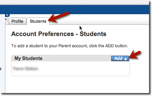 """Inside the tab of Students, the heard says """"To add a Student to your Parent Account, click the ADD button"""". Below there's a table with the title of My Students and two columns. The first one with the name of your student and on the second column, there's a blue box with the words ADD, click there."""