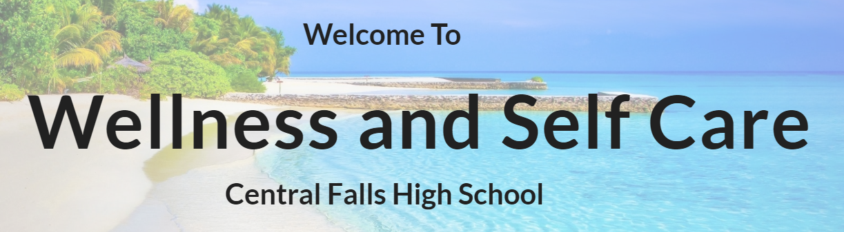 WELCOME TO WELLNESS AND SELF CARE - CENTRAL FALLS HIGH SCHOOL