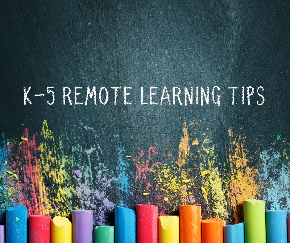 K-5 REMOTE LEARNING TIPS