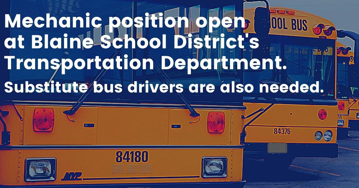 Open Mechanic position at Blaine School District. Bus drivers also needed.