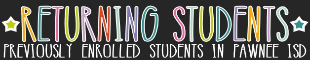 RETURNING STUDENTS - PREVIOUSLY ENROLLED STUDENTS IN PAWNEE ISD