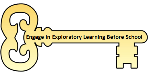 Engage in Exploratory Learning Before School