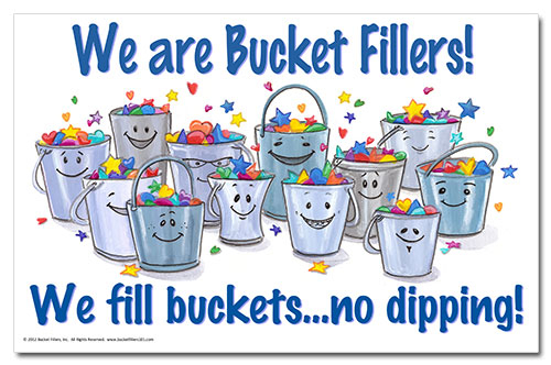 we are bucket fillers, we fill buckets... no dipping