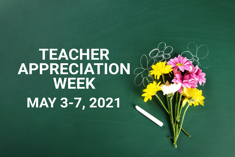 Teacher appreciation week May 3-7, 2021