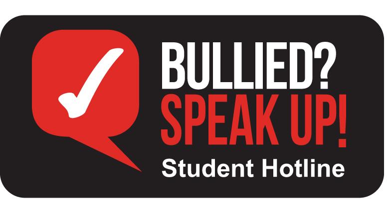 BULLIED? SPEAK UP! Student Hotline