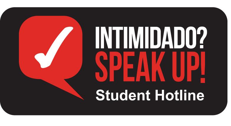 INTIMIDADO? SPEAK UP! Student Hotline