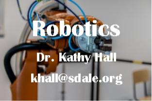 Robotics - Dr. Kathy Hall - khall@sdale.org