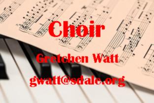 Choir - Gretchen Watt - gwatt@sdale.org