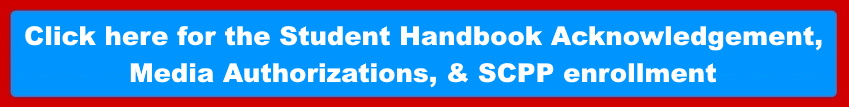 Click here for the Student Handbook Acknowledgement, Media Authorizations, & SCPP enrollment