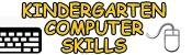 KINDERGARTEN COMPUTER SKILLS