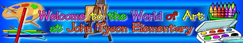 WELCOME TO THE WORLD OF ART AT JOHN TYSON ELEMENTARY