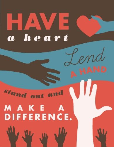 Have a heart, Lend a hand, stand out and make a difference.