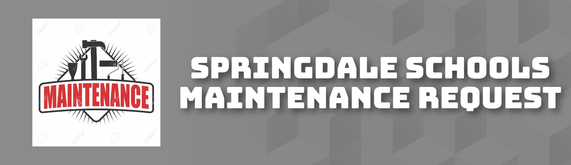 SPRINGDALE SCHOOLS MAINTENANCE REQUEST