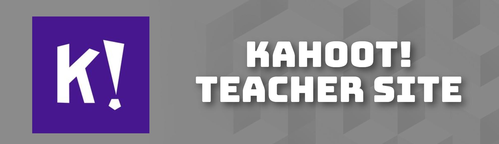 KAHOOT! Teacher Site