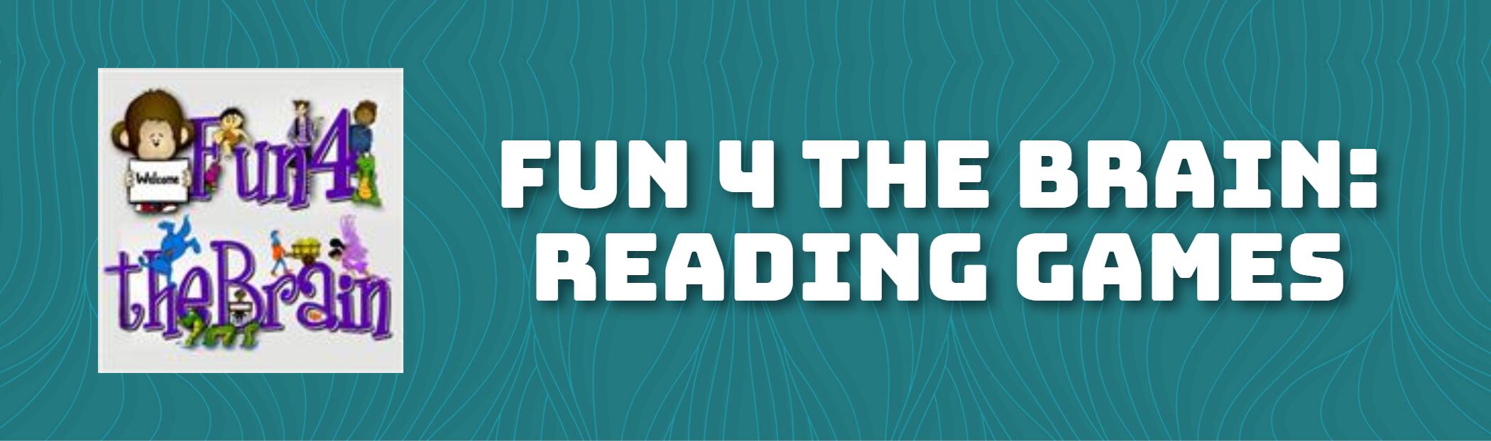 FUN 4 THE BRAIN: READING GAMES