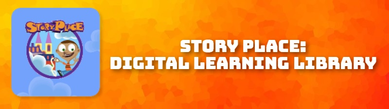 STORY PLACE: DIGITAL LEARNING LIBRARY