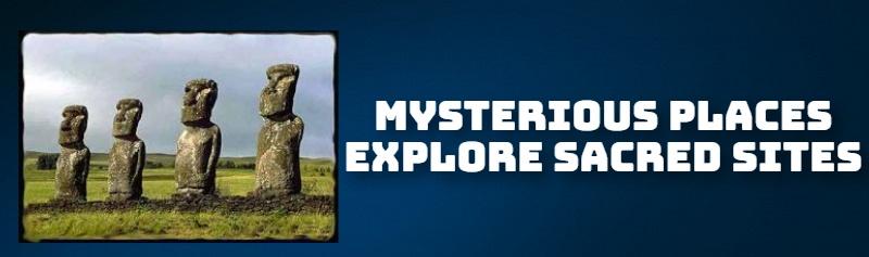 MYSTERIOUS PLACES EXPLORE SACRED SITES