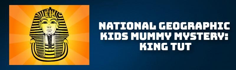 NATIONAL GEOGRAPHIC KIDS MUMMY MYSTERY: KING TUT