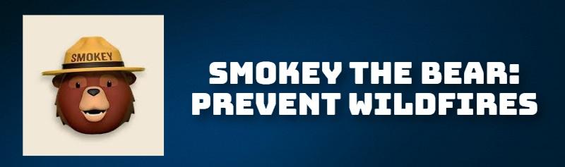 SMOKEY THE BEAR: PREVENT WILDFIRES