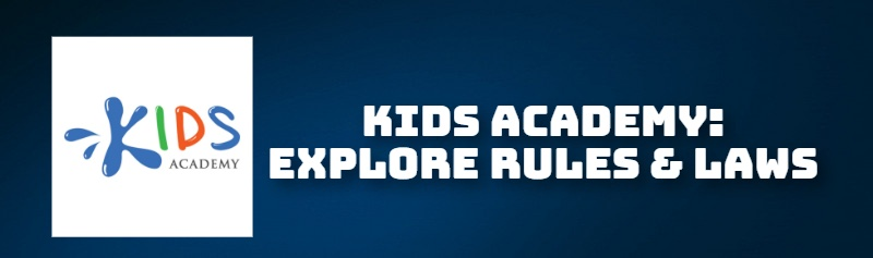 KIDS ACADEMY: EXPLORE RULES & LAWS