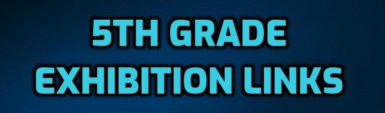 5TH GRADE EXHIBITION LINKS