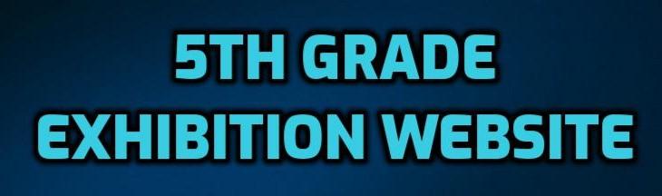 5TH GRADE EXHIBITION WEBSITE