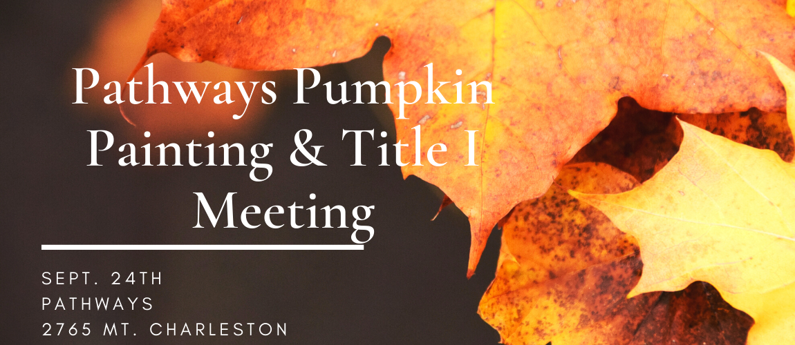 """Fall leaves with white writing on the front that say """"Pathways Pumpkin  Painting and Title 1 meeting"""", September 24th, Pathways, 2765 Mt.Charleston"""