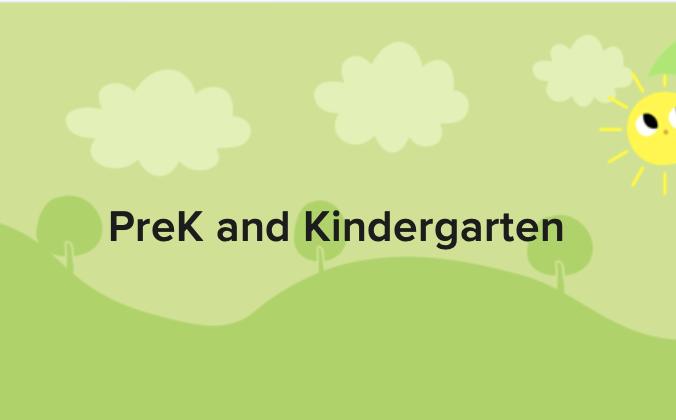 Pre K and Kindergarten