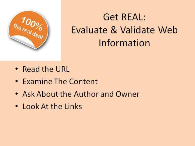 GET REAL: EVALUATE & VALIDATE WEB INFORMATION