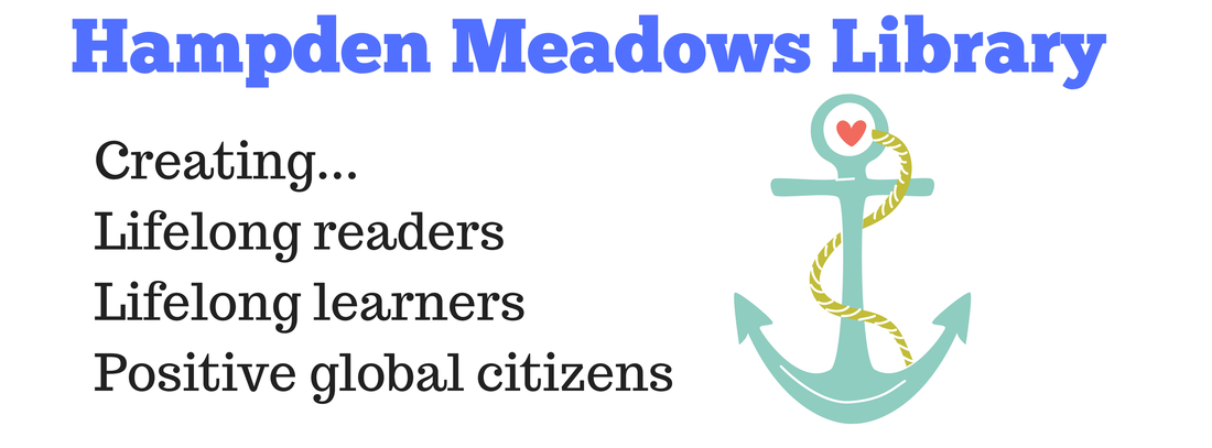 Hampden Meadows Library, Creating...Lifelong readers, Lifelong learners, Positive global citizens
