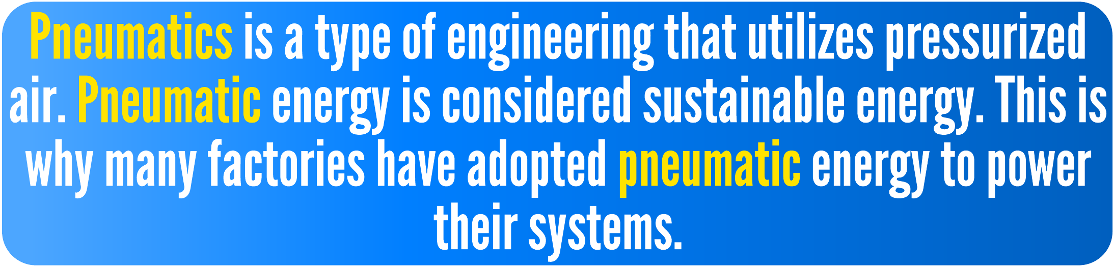 Pneumatics is a type of engineering that utilizes pressurized air. Pneumatic energy is considered sustainable energy. This is why many factories have adopted pneumatic energy to power their systems.