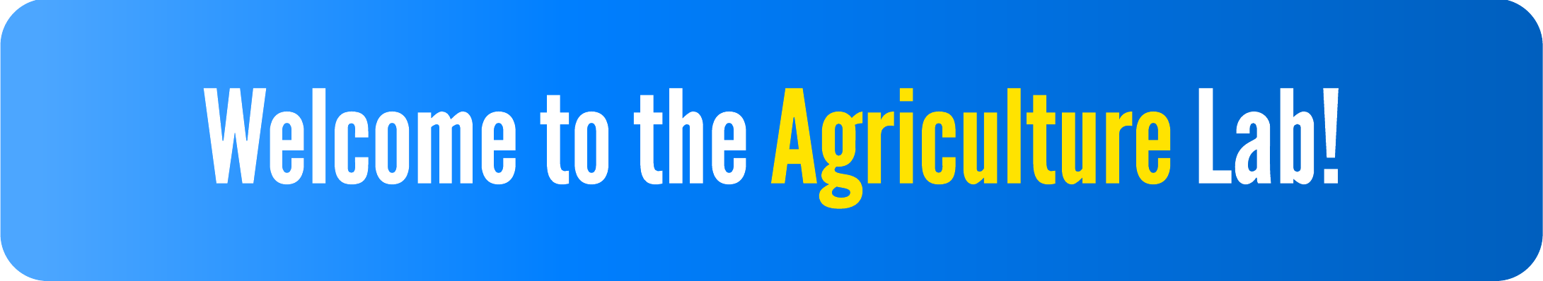 Welcome to the Agriculture Lab!