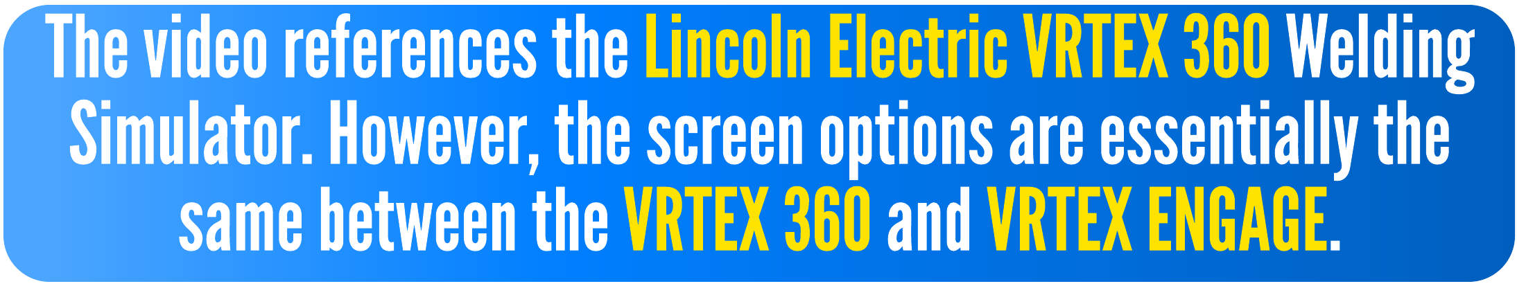 The video references the Lincoln Electric VRTEX 360 Welding Simulator. However, the screen options are essentially the same between the VRTEX 360 and VRTEX ENGAGE.