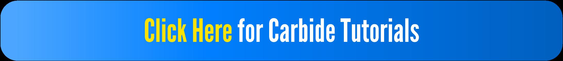 Click Here for Carbide Tutorials