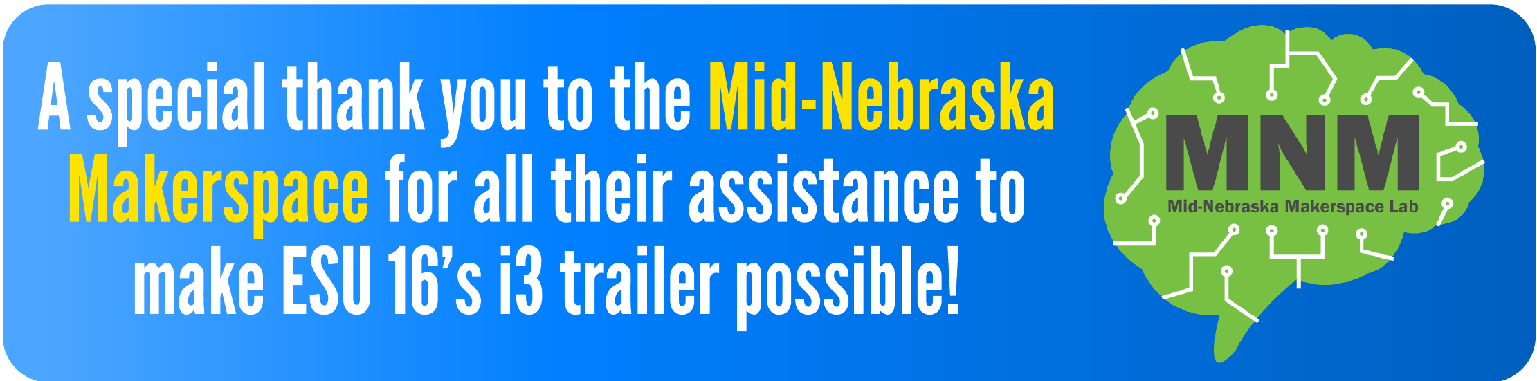 A special thank you to the Mid-Nebraska Makerspace for all their assistance to make ESU 16's i3 trailer possible!