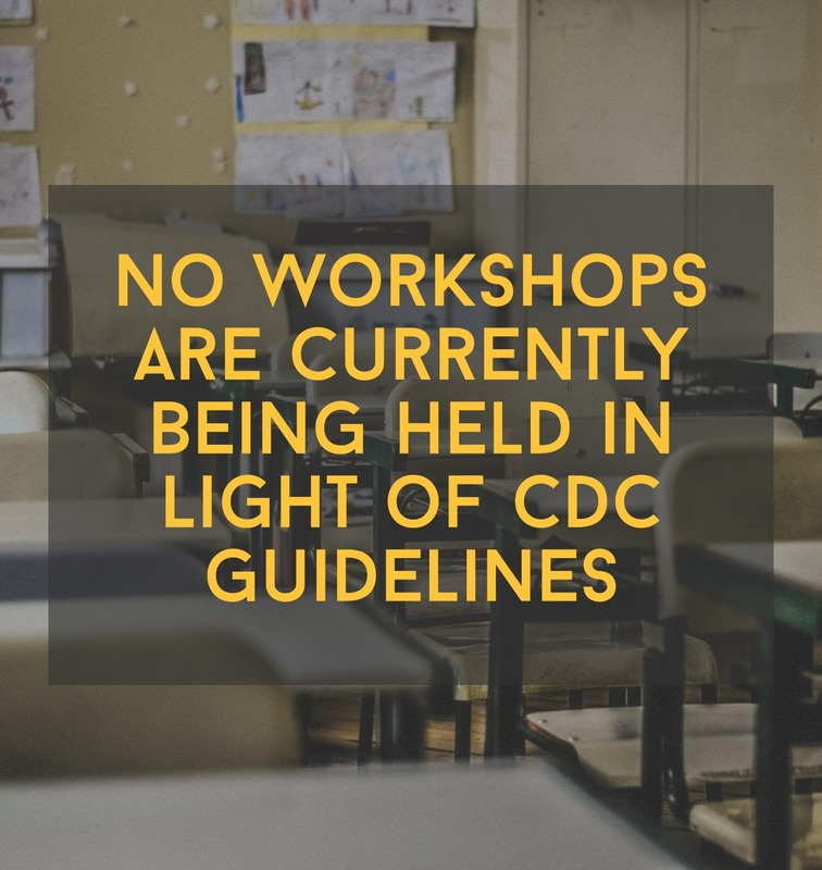 NO WORKSHOPS ARE CURRENTLY BEING HELD IN LIGHT OF CDC GUIDELINES
