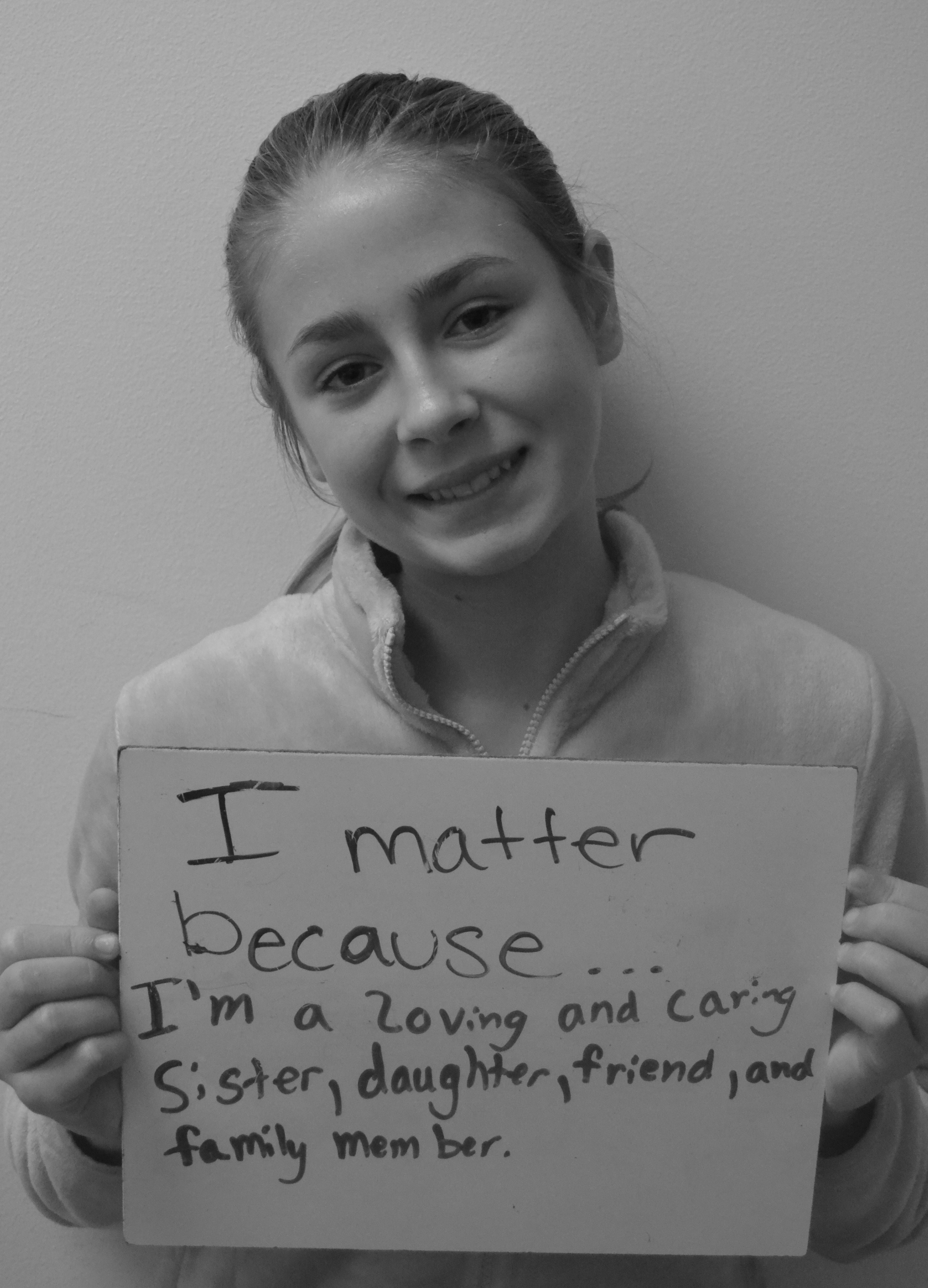 I matter because...I'm a loving and caring sisters, daughter, friend, and family member