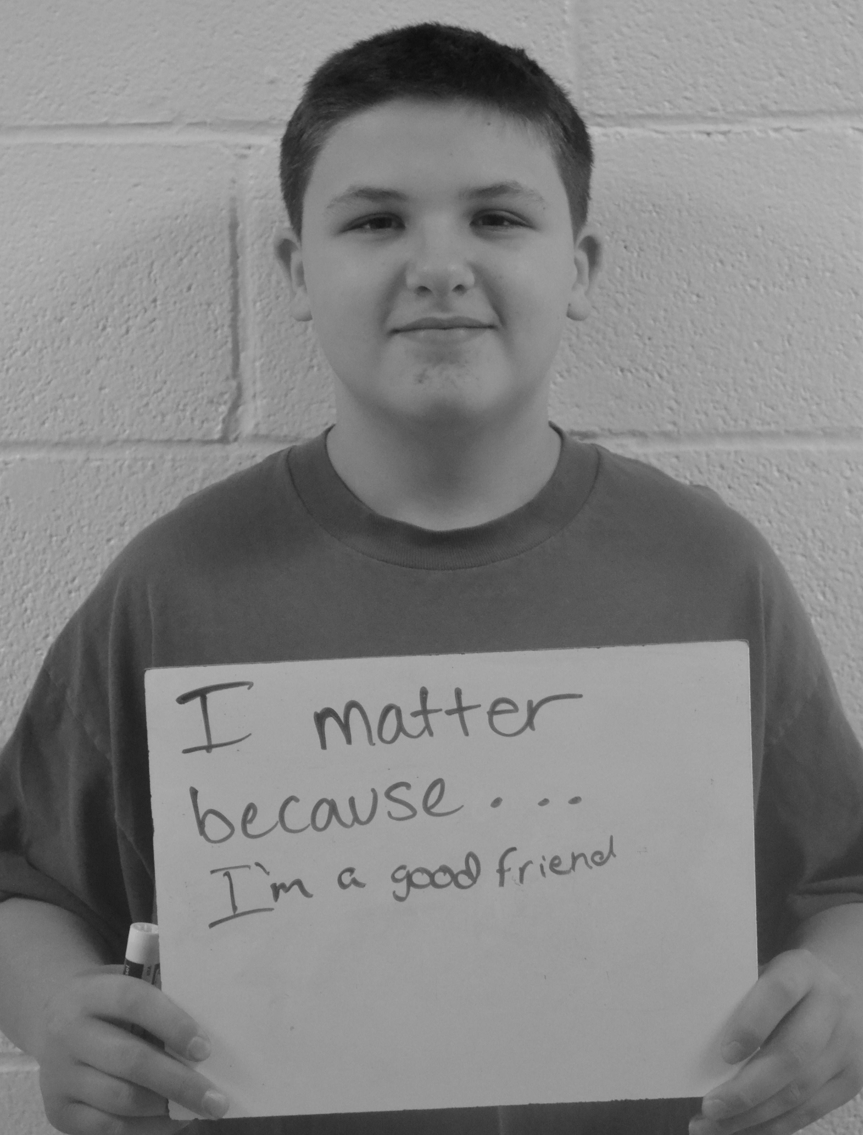 I matter because...I'm a good friend