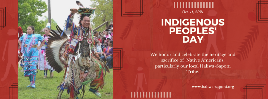 Native American wearing ceremonial clothing and dancing. Text: October 11, 2021. Indigenous Peoples' Day.  We honor and celebrate the heritage and sacrifice of  Native Americans, particularly our local Haliwa-Saponi Tribe.  www.haliwa-saponi.org