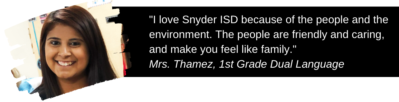 """Picture of Mrs. Thamez and quote: """"I love Snyder ISD because of the people and the environment. The people are friendly and caring, and make you feel like family.""""  Mrs. Thamez, 1st Grade Dual Language"""
