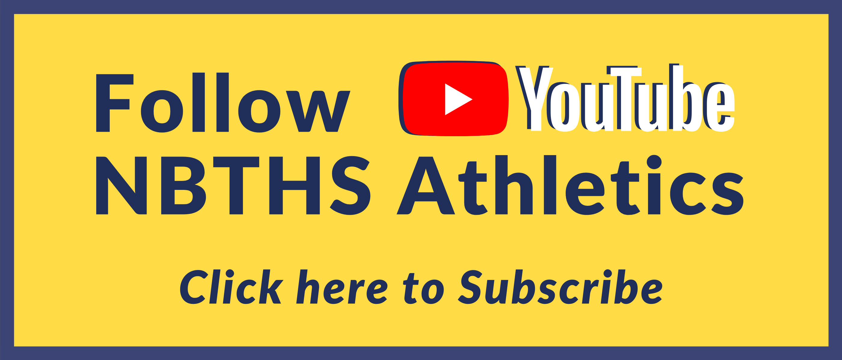 FOLLOW YOUTUVE NBTHS ATHLETICS - CLICK HERE TO SUBSCRIBE