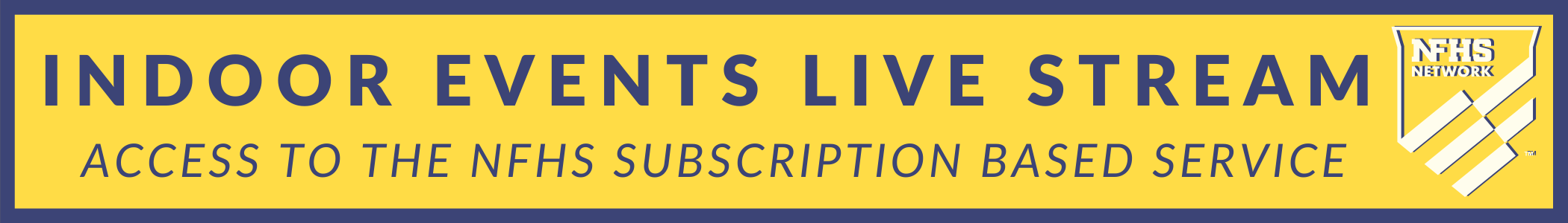 INDOOR EVENTS LIVE STREAM - ACCESS TO THE NFHS SUBSCRIPTION BASED SERVICE
