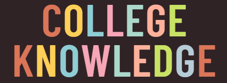 """on brown background, large then letters reading """"college knowledge"""" in alternating pink, green, yellow, orange, and blue colors"""