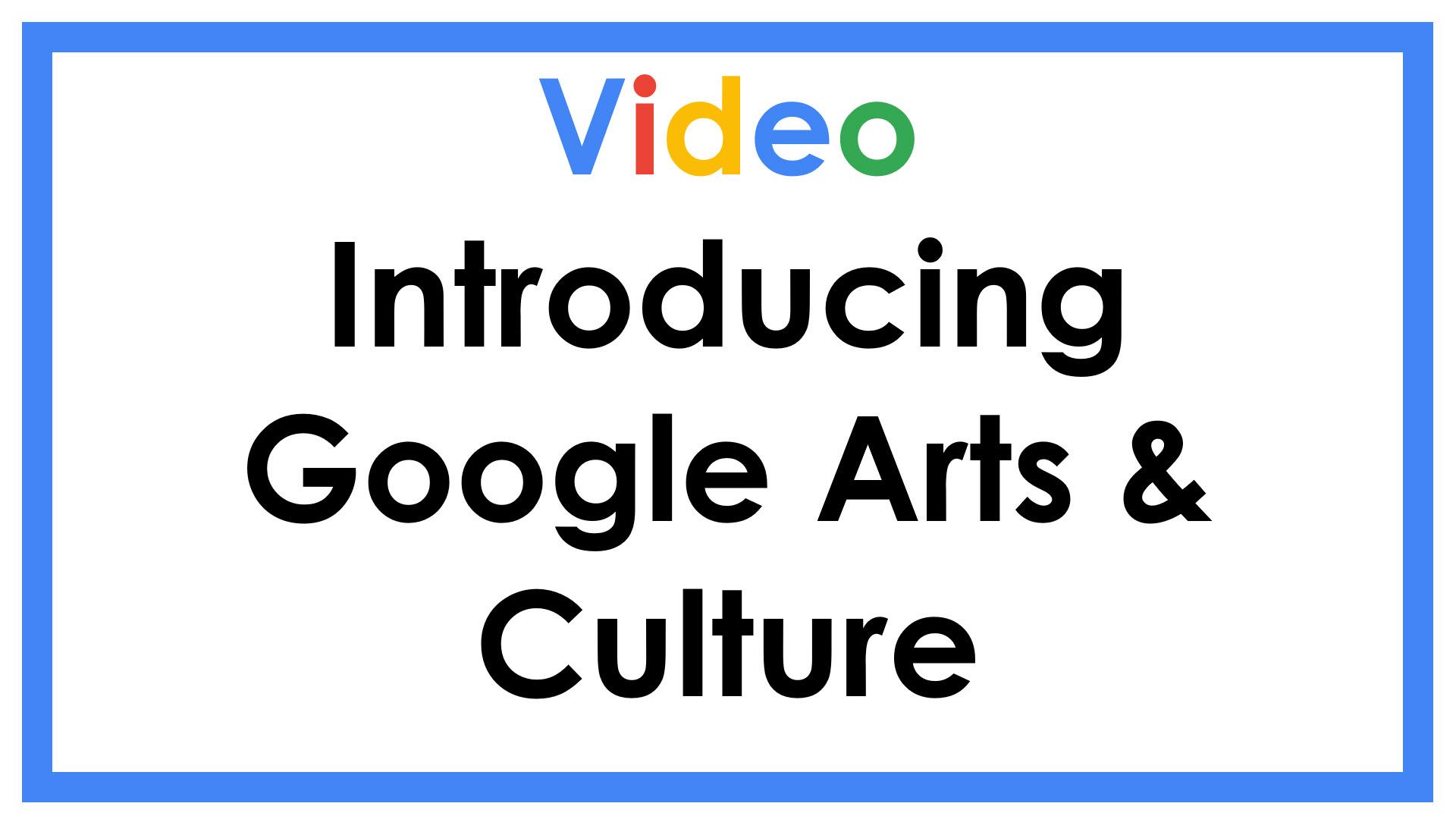 Video Introducing Google Arts & Culture