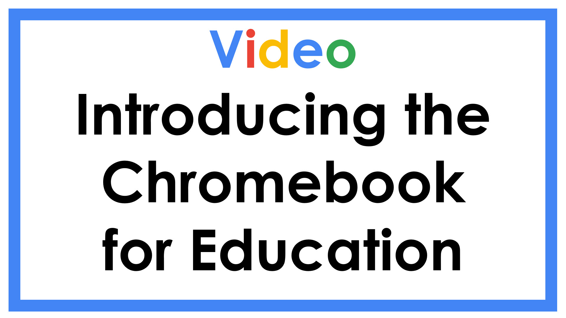 Video Introducing the Chromebook for Education